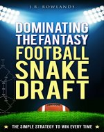 Dominating the Fantasy Football Snake Draft: The Simple Strategy to Win Every Time - Book Cover