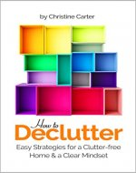 How to Declutter: Easy Strategies for a Clutter free Home and a Clear Mindset (Simplify Your Life and Discover the Advantages of Minimalism) - Book Cover