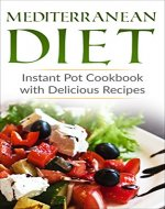 Mediterranean Diet: Instant Pot Cookbook with Delicious Recipes (Mediterranean Diet Book, Mediterranean Diet For Beginners, Mediterranean Diet Cookbook, Lose Weight) - Book Cover