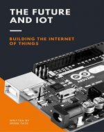 The Future and IoT: Building the Internet of Things - Book Cover