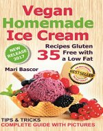 Vegan Homemade Ice Cream: 35 Recipes Gluten Free with a Low Fat - Book Cover