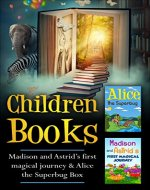 Children Books: Madison and Astrid's first magical journey & Alice...