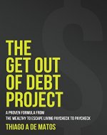 The Get Out of Debt Project: A Proven Formula from the Wealthy to Escape Living Paycheck to Paycheck (how to get out of debt, Get out of Debt, Get out ... free, Debt Management, Personal Finances) - Book Cover