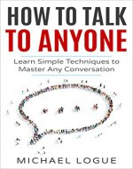 How To Talk To Anyone: Learn the Techniques to Master any Conversation - Book Cover
