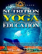 YOGA: Nutrition Education (Fasting and Eating for Health, Organism Cleaning Principles) The Yoga Place Book: How to Lose Weight Fast, Healthy Living, Intermittent Fasting, Teaching Yoga - Book Cover
