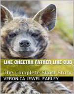 Like Cheetah Father Like Cub: The Complete Short Story - Book Cover