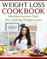 Weight Loss Cookbook: Mediterranean Diet for Lasting Weight Loss (Fat Loss, Meal Prep, Low Calorie, Dieting) - Book Cover