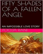 FIFTY SHADES OF A FALLEN ANGEL: AN IMPOSSIBLE LOVE STORY (IMMORTALS AND MORTALS Book 1) - Book Cover