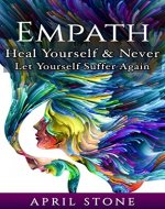 Empath: Heal Yourself and Never Let Yourself Suffer Again (April Stone - Spirituality Book 10) - Book Cover