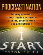 Procrastination: Techniques to cure procrastination, transform your life, get motivated and get stuff done (The Self Help, Self Development, Personal Transformation Series) - Book Cover