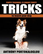 Puppy training:  21 Smart Puppy Tricks to Teach Your Dog (dog tricks, smart tricks , Dog training, Puppy training) - Book Cover