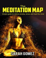 The Meditation Map: simple guide to relieve anxiety, stress and heal the mind (meditation, mindfulness, anxiety relieve, peace of mind) - Book Cover