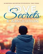 Love, Secrets, and Absolution: An emotional and gripping psychological, family drama. - Book Cover