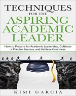 Techniques for the Aspiring Academic Leader: How to Prepare for...