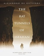 The Rat Tunnels of Isfahan (Scorpions and Silk Book 1) - Book Cover