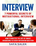 Interview: 7 Proven Secrets Of Motivational Interview How To Master The Art Of Smart Answering To Every Interview Question - Book Cover
