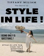 The Secret of Style in Life - Using Only 15 Questions.: Style in Life FAQ: Your Top # Questions Answered - Book Cover