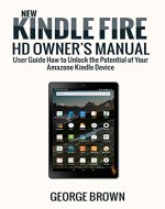 New Kindle Fire Hd  Owner's Manual: User Guide How to Unlock the Potential of Your Amazone Kindle Device - Book Cover