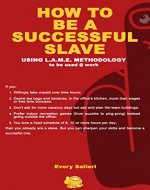 HOW TO BE A SUCCESSFUL SLAVE: Using LAME Methodology - Book Cover