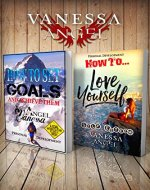 How to Set Goals and Achieve Them & How to Love Yourself: Self-Esteem (Personal Development Book) 2-in-1 Box Set: Goal Setting, Self Esteem, Personality Psychology, Positive Thinking, Mental Health - Book Cover