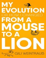 My Evolution: Or How I Changed From a Mouse To a Lion (Motivation & Self Help) - Book Cover