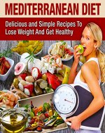 Mediterranean Diet: Mediterranean Cookbook For Beginners, Lose Weight And Get Healthy - Book Cover
