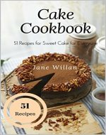 Cake Cookbook: 51 Recipes for Sweet Cake for Everyone - Book Cover