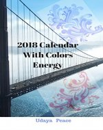2018 Calendar With Colors Energy: In the 2018's beautiful calendar with color of the energy.And positive affirmative words for every month. ( Calendar Natural ) - Book Cover