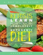 Ketosis: Learn How You Can COMPLETELY Transform Your Body With The Ketogenic Diet! - Book Cover