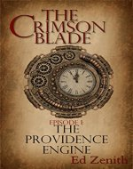 The Providence Engine: A Steampunk Novella Series: Episode 1 (The Crimson Blade) - Book Cover