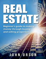 Real Estate: Beginner's guide to making money through buying and selling properties (Finding Properties, Financing, Marketing and Selling Properties) (Real ... Investing, Buying Property, Marketing) - Book Cover