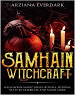 Samhain Witchcraft: Halloween Magic Spells, Rituals, Potions, Ways To Celebrate And Much More - Book Cover