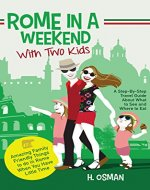 Rome in a Weekend with Two Kids: A Step-By-Step Travel Guide About What to See and Where to Eat (Amazing Family-Friendly Things to do in Rome When You Have Little Time) - Book Cover