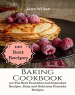 Baking Cookbook: 100 The Best Pancakes and Cupcakes Recipes, Easy and Delicious Pancake Recipes - Book Cover