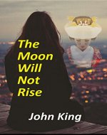 The Moon Will Not Rise - Book Cover