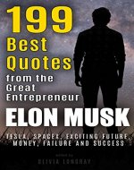 Elon Musk: 199 Best Quotes from the Great Entrepreneur: Tesla, SpaceX, Exciting Future, Money, Failure and Success (Powerful Lessons from the Extraordinary People Book 1) - Book Cover
