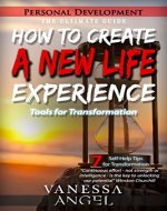How to Create a New Life Experience: Tools for Transformation (Personal Development Book) The Ultimate Guide: Goal Setting, Self Esteem, Personality Psychology, Positive Thinking, Mental Health - Book Cover