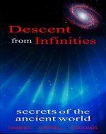 Descent from Infinities: Secrets of the Ancient World - Book Cover