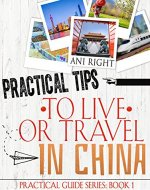 Practical Tips to Live or Travel in China (Practical Travel Guide Book 1) - Book Cover