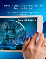 Bitcoin and Cryptocurrency Technologies: The Ultimate Guide from Beginner to Expert - Book Cover