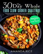 30 Day Whole Food Slow Сooker Challenge: Essentials Whole Food Slow Cooker Recipes to Help You Lose Weight Naturally, Stay Healthy & Feel Great - Book Cover