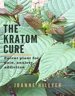 The Kratom Cure: Potent Plant for Pain, Anxiety, Addiction - Book Cover
