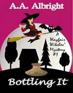 Bottling It (A Wayfair Witches' Cozy Mystery #1) - Book Cover