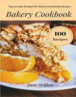 Bakery Cookbook: Top 100 Cake Recipes For Most Loved Family...
