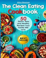 The Clean Eating Cookbook: 50 Quick, Easy and Delicious Recipes Your Family Will Love. (good family recipes, great healthy food recipe, clean eating breakfast, ... for dinner, low carb supper recipes) - Book Cover