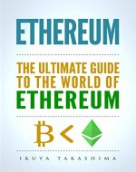 Ethereum: The Ultimate Guide to the World of Ethereum, Ethereum Mining, Ethereum Investing, Smart Contracts, Dapps and DAOs, Ether, Blockchain Technology - Book Cover