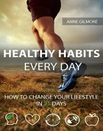 Healthy Habits Every Day: How To Change Your Lifestyle In 21 Days - Book Cover