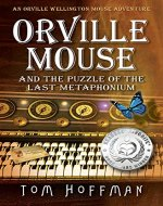 Orville Mouse and the Puzzle of the Last Metaphonium (Orville Wellington Mouse Adventures Book 4) - Book Cover