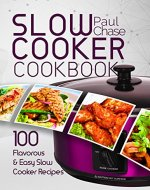 Slow Cooker Cookbook: 100 Flavorous and Easy Slow Cooker Recipes - Book Cover