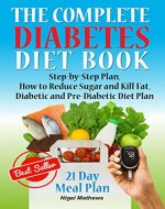 The Complete Diabetes Diet Book: Step-by-Step Plan How to Reduce...